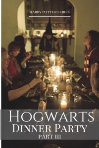 Harry Potter Hogwarts Dinner Series | Part III