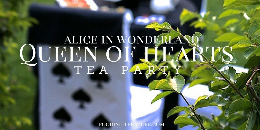 Alice in Wonderland Queen of Hearts Tea Party- Food in Literature