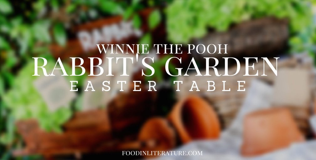 Winnie the Pooh | Rabbit's Garden Easter Table | Food in Literature