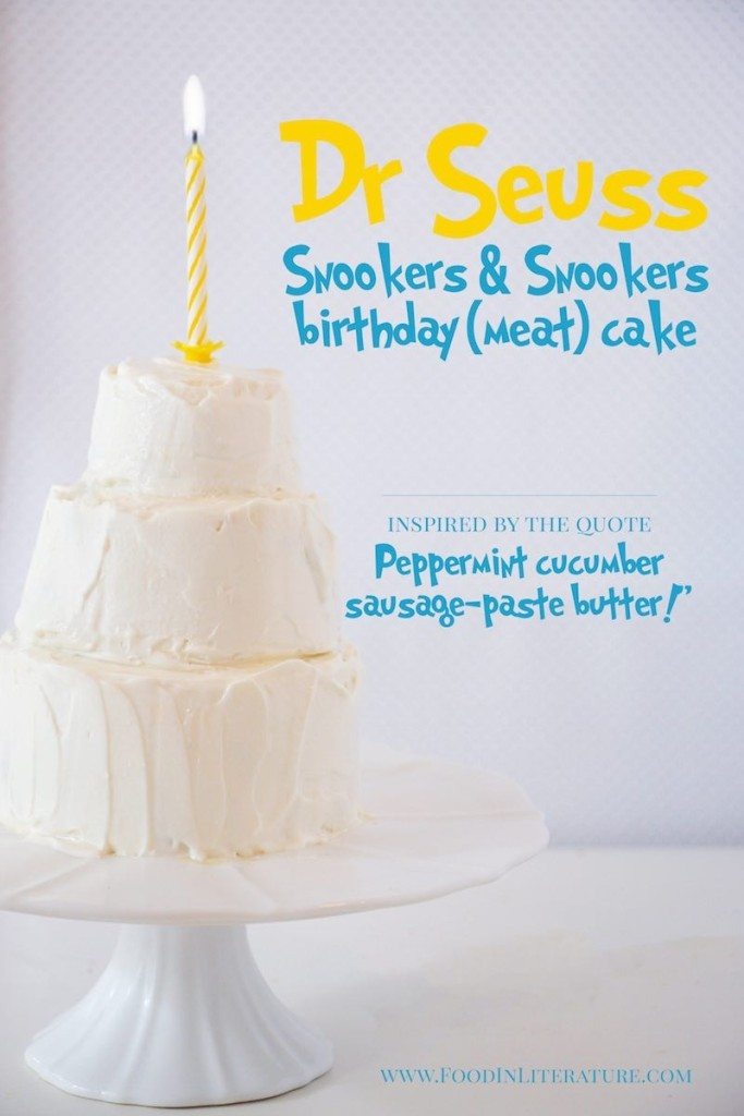 Dr Seuss Snookers and Snookers birthday meat cake recipe Food in Literature| inspired by the quote 'Peppermint cucumber sausage-paste butter!'